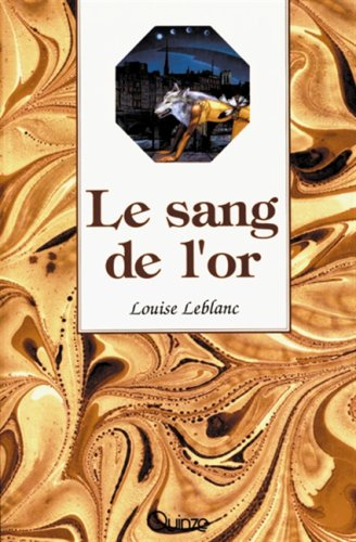 Le sang de l'or (Prose ouverte) (French Edition): Louise Leblanc