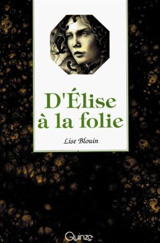 9782890263871: D'Elise a la folie (Prose ouverte) (French Edition)