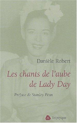 CHANTS DE L'AUBE DE LADY DAY (LES): ROBERT DANIÈLE
