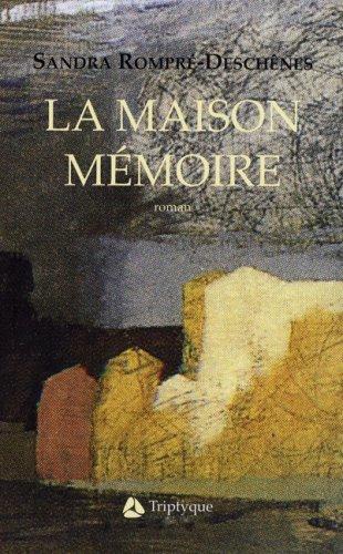 MAISON MÉMOIRE (LA): ROMPRÉ-DESCHÊNE SANDRA