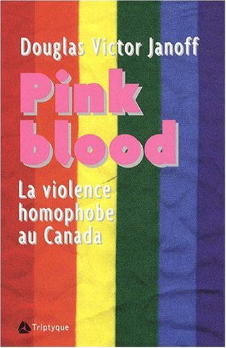 PINK BLOOD : LA VIOLENCE HOMOPHOBE CANADA: JANOFF DOUGLAS VICTOR