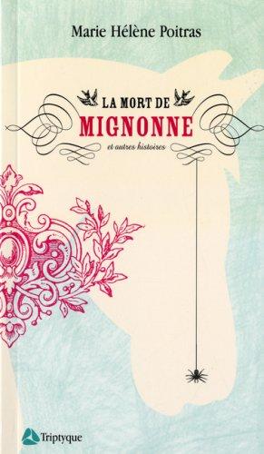 La Mort de Mignonne et autres histoires: Marie H?l?ne Poitras