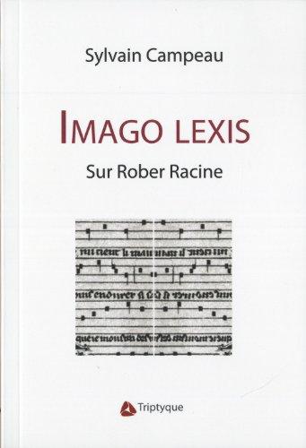 Imago Lexis. Sur Rober Racine: Campeau Sylvain