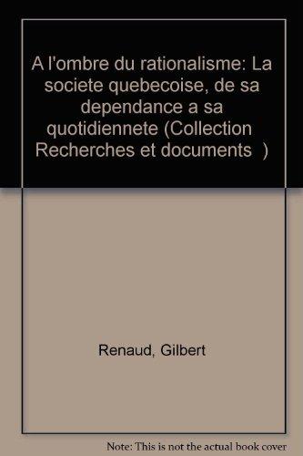 A l'ombre du rationalisme: La societe quebecoise,: Renaud, Gilbert