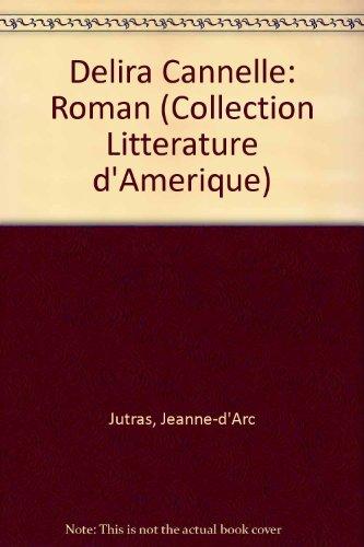 Delira Cannelle: Roman (Collection Litterature d'Amerique) (French Edition): Jutras, ...