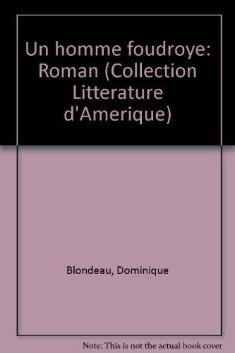 Un homme foudroye: Roman (Collection Litterature d'Amerique) (French Edition): Blondeau, ...