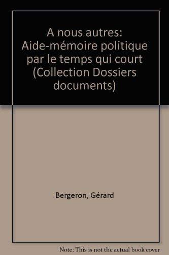 A nous autres: Aide-memoire politique par le temps qui court (Dossiers, documents) (French Edition)...
