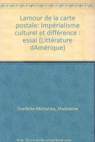 L'amour de la carte postale: Imperialisme culturel: Ouellette-Michalska, Madeleine