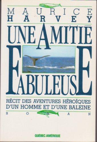 9782890373761: Une amitié fabuleuse: récit des aventures héroïques d'un homme et d'une baleine (French Edition)