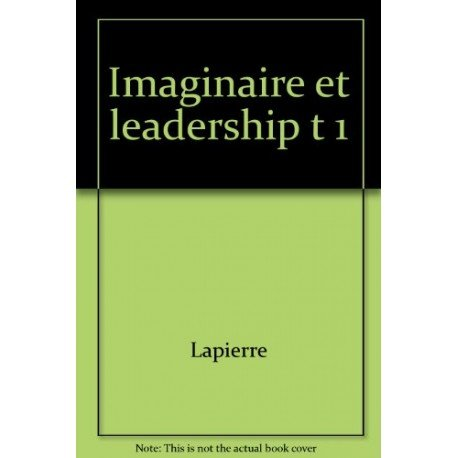 Imaginaire et leadership tome 1: Laurent Lapierre