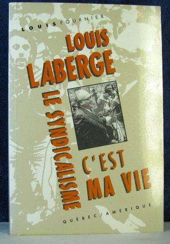 Louis Laberge: le syndicalisme, c'est ma vie: Fournier, Louis