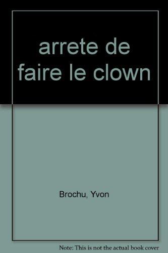 arrete de faire le clown: Brochu, Yvon