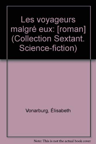Les voyageurs malgre eux (Collection Sextant) (French Edition) (2890377148) by Vonarburg, Elisabeth