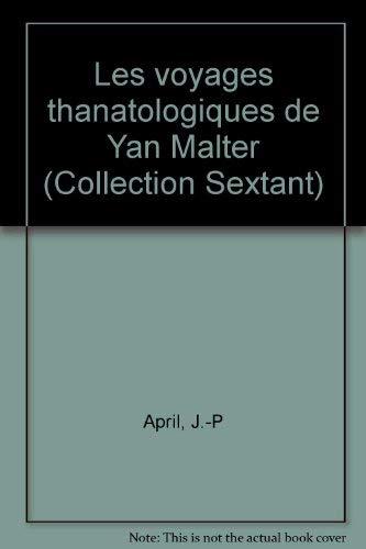Les voyages thanatologiques de Yan Malter (Collection Sextant) (French Edition): April, J.-P