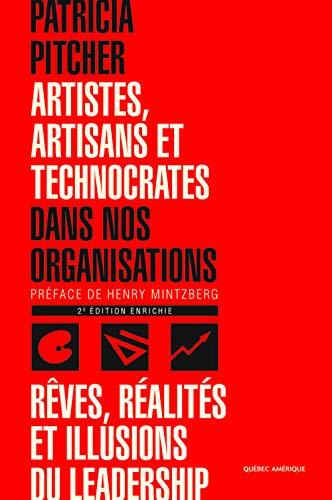 9782890379114: Artistes, Artisans et Technocrates dans nos Organisations : Reves, Realites et Illusions du Leadership