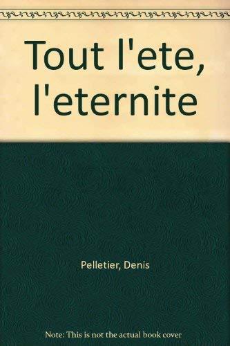 Tout l'ete, l'eternite (French Edition): Pelletier, Denis