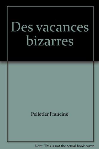 Des vacances bizarres: Pelletier,Francine