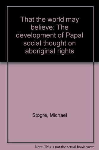 That the world may believe: The development of Papal social thought on aboriginal rights: Stogre, ...