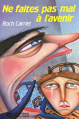 Ne faites pas mal àlavenir: Roch Carrier