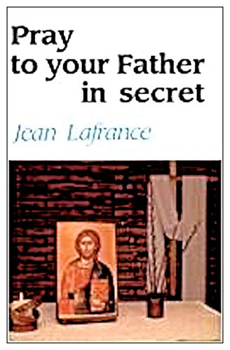 PRAY TO YOUR FATHER IN SECRET. (2890399826) by Jean Lafrance