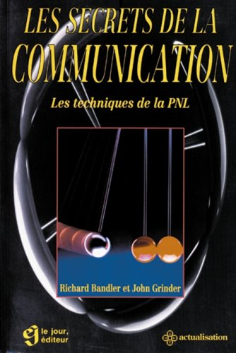 Les secrets de la communication: Bandler, Richard, Grinder,