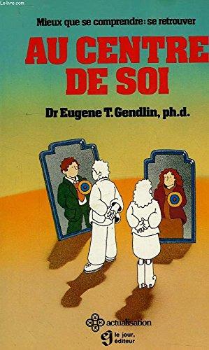 Au centre de soi: Gendlin, Eugene T. (Traduit par Louise Drolet)