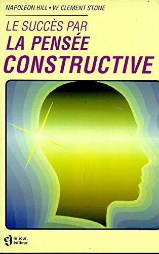 Le succès par la pensée constructive (9782890443860) by Napoleon Hill; W. Clement Stone