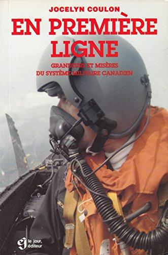 En premiere ligne: Grandeurs et miseres du systeme militaire canadien (French Edition): Coulon, ...