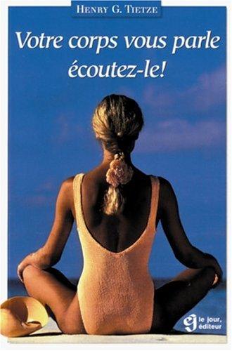 9782890446199: VOTRE CORPS VOUS PARLE, ECOUTEZ-LE !