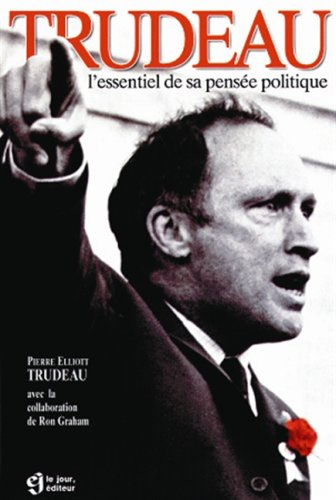 TRUDEAU ESSENTIEL PENSEE POLITIQUE: Trudeau, Pierre Elliott