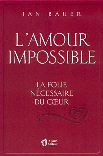 L'amour impossible : La folie n?cessaire du coeur: Bauer, Jan