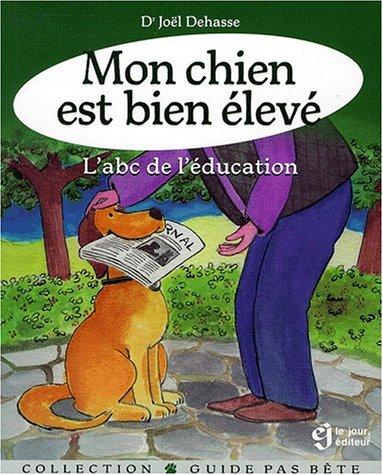Mon Chien Est Bien Eleve : L'abc de L'education: Dehasse, Johel