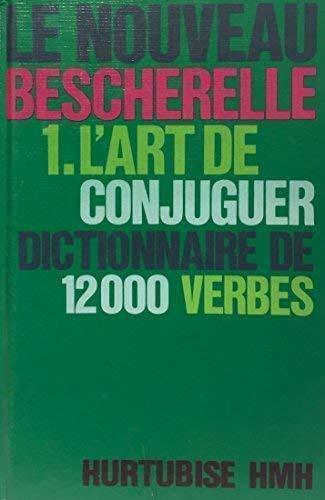 L'Art de conjuguer: Dictionnaire de douze mille: Bescherelle