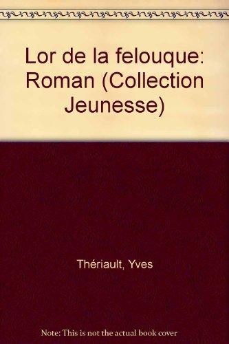 Lor de la felouque: Roman (Collection Jeunesse): Yves Th?riault