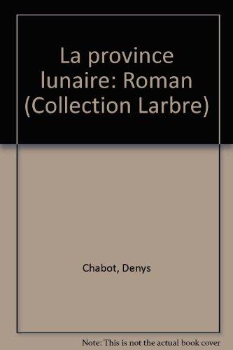 La province lunaire: Roman (L'Arbre HMH) (French Edition): Chabot, Denys