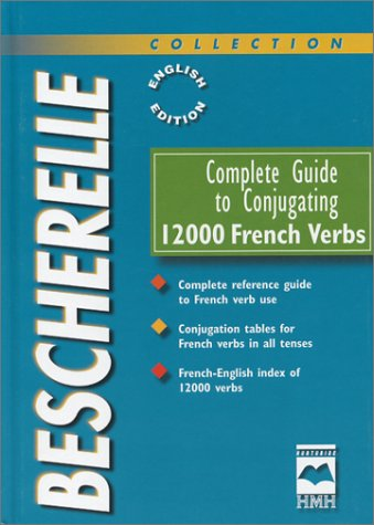 Complete Guide to Conjugating 12000 French Verbs: Bescherelle