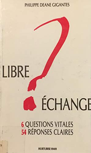 9782890458499: Libre? echange: 6 questions vitales, 54 reponses claires (French Edition)