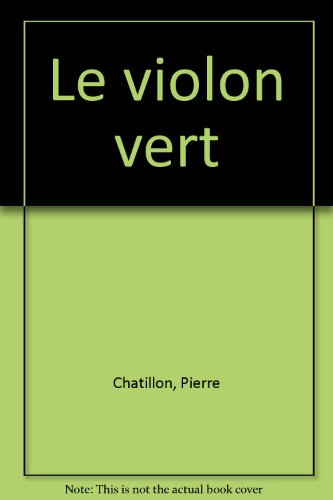 Le violon vert (French Edition) (2890461076) by Pierre Châtillon