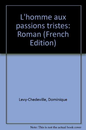 9782890510623: L'homme aux passions tristes: Roman (French Edition)