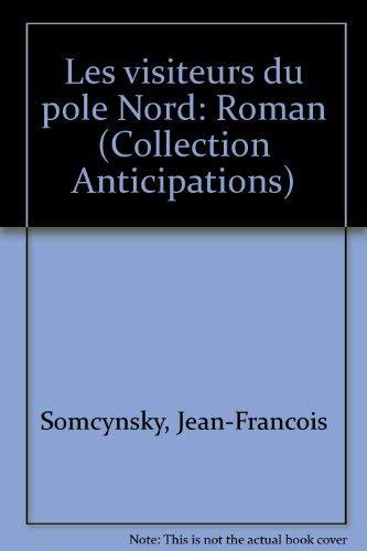 9782890513228: Les visiteurs du pole Nord: Roman (Collection Anticipations) (French Edition)