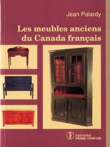 LES MEUBLES ANCIENS DU CANADA FRANCAIS: Palardy, Jean