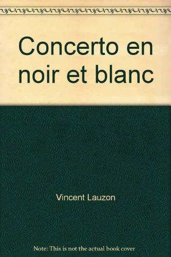 Concerto en noir et blanc - Lauzon, Vincent