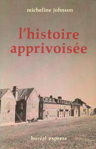 L'histoire apprivoisee (French Edition): Dumont-Johnson, Micheline
