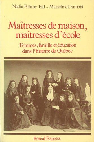Maitresses de maison, maitresses d'ecole: Femmes, familles et education dans l'histoire ...
