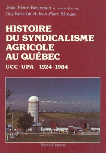 HISTOIRE DU SYNDICALISME AGRICOLE AU QUÉBEC. Ucc-upa: KESTEMAN , JEAN-PIERRE