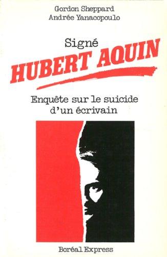 Sign? Hubert Aquin: enqu?te sur le suicide: Gordon Sheppard