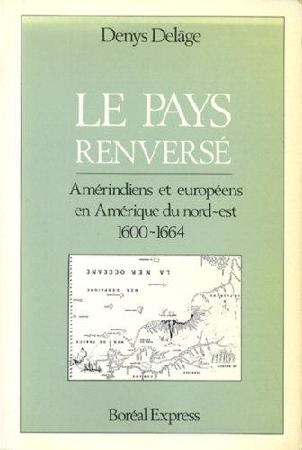 9782890521292: Le pays renversé: Amérindiens et européens en Amérique du nord-est, 1600-1664 (French Edition)