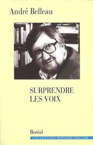 Surprendre Les Voix: Essais: Belleau, André