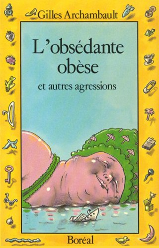 L'obsedante obese et autres agressions (French Edition): Gilles Archambault
