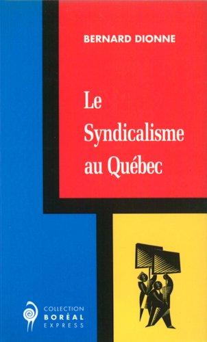 Le syndicalisme au Quebec (Collection Boreal express): Dionne, Bernard